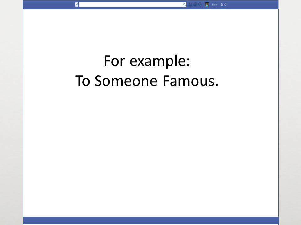 For example: To Someone Famous.