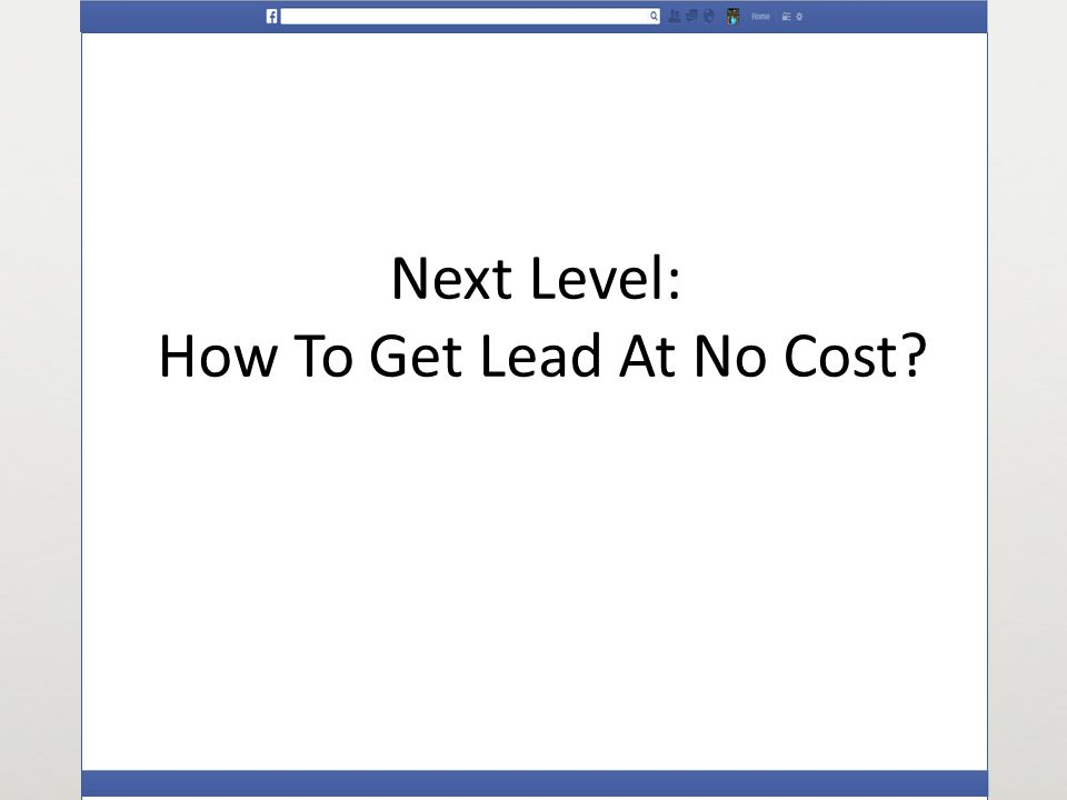 Next Level: How To Get Lead At No Cost