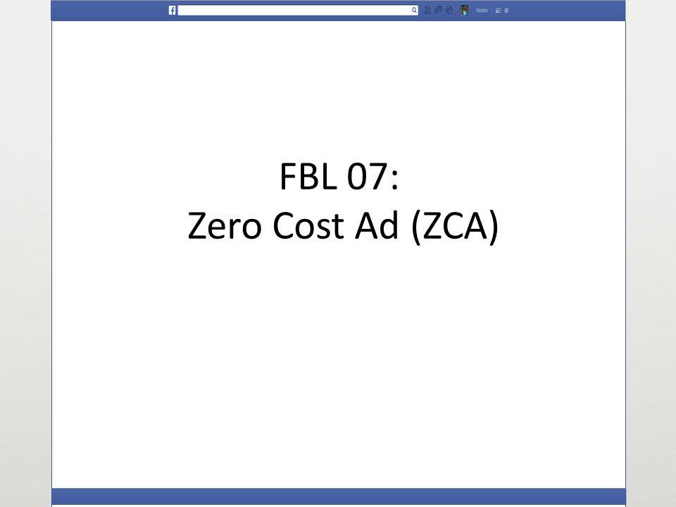 FBL 07: Zero Cost Ad (ZCA)