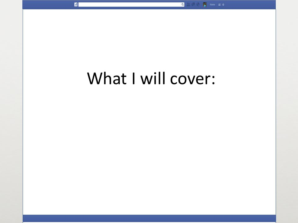 What I will cover: