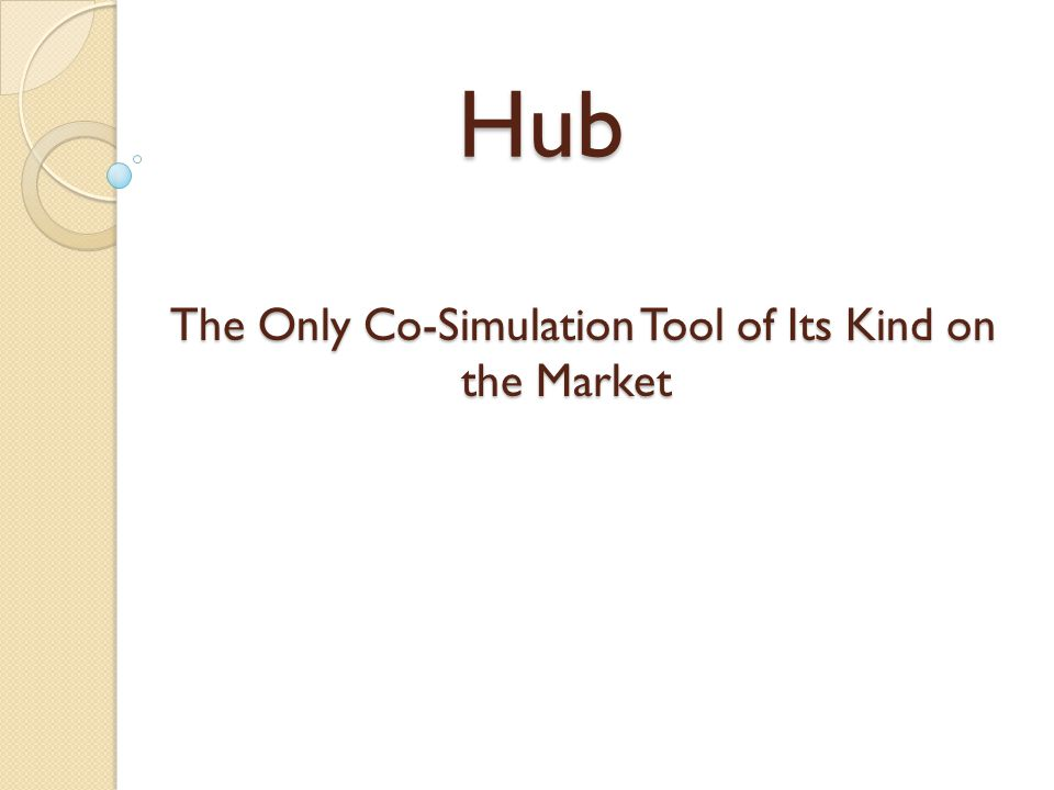 Hub The Only Co-Simulation Tool of Its Kind on the Market The Only Co-Simulation Tool of Its Kind on the Market