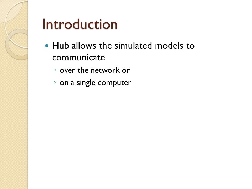 Introduction Hub allows the simulated models to communicate over the network or on a single computer