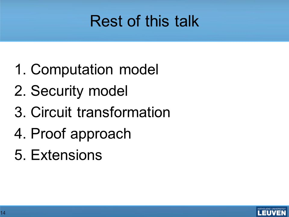 14 1.Computation model 2.Security model 3.Circuit transformation 4.Proof approach 5.Extensions Rest of this talk