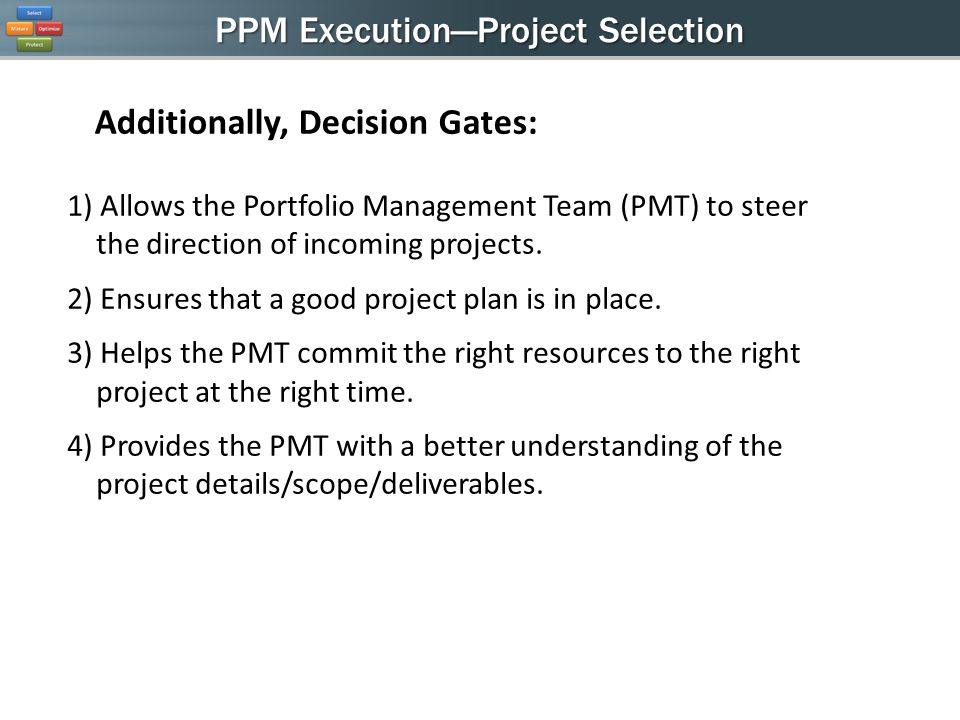 PPM ExecutionProject Selection 1) Allows the Portfolio Management Team (PMT) to steer the direction of incoming projects.