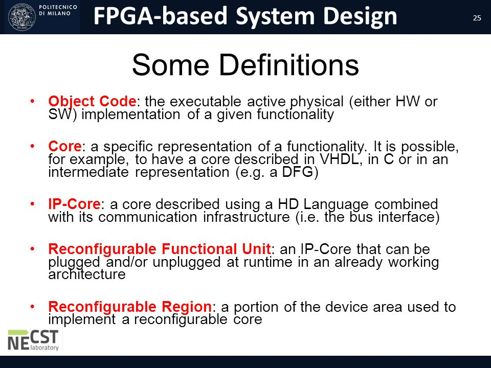FPGA-based System Design Some Definitions Object Code: the executable active physical (either HW or SW) implementation of a given functionality Core: