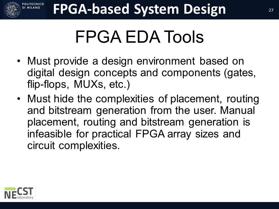 FPGA-based System Design FPGA EDA Tools Must provide a design environment based on digital design concepts and components (gates, flip-flops, MUXs, et