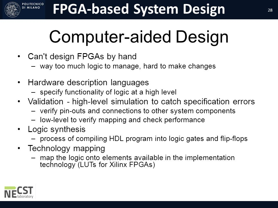 FPGA-based System Design Computer-aided Design Can't design FPGAs by hand –way too much logic to manage, hard to make changes Hardware description lan