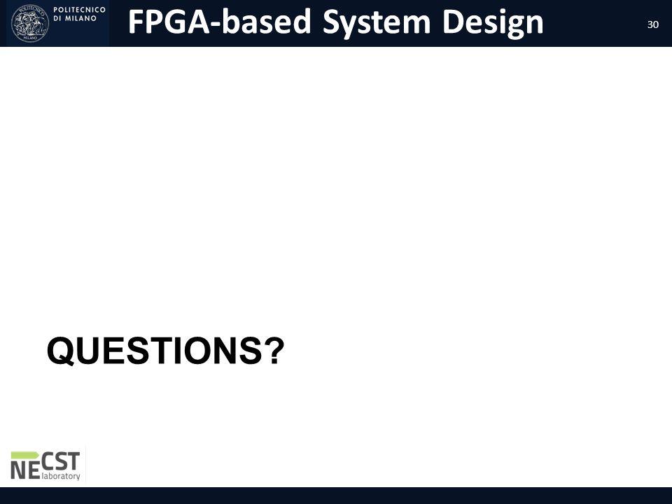 FPGA-based System Design QUESTIONS? 30