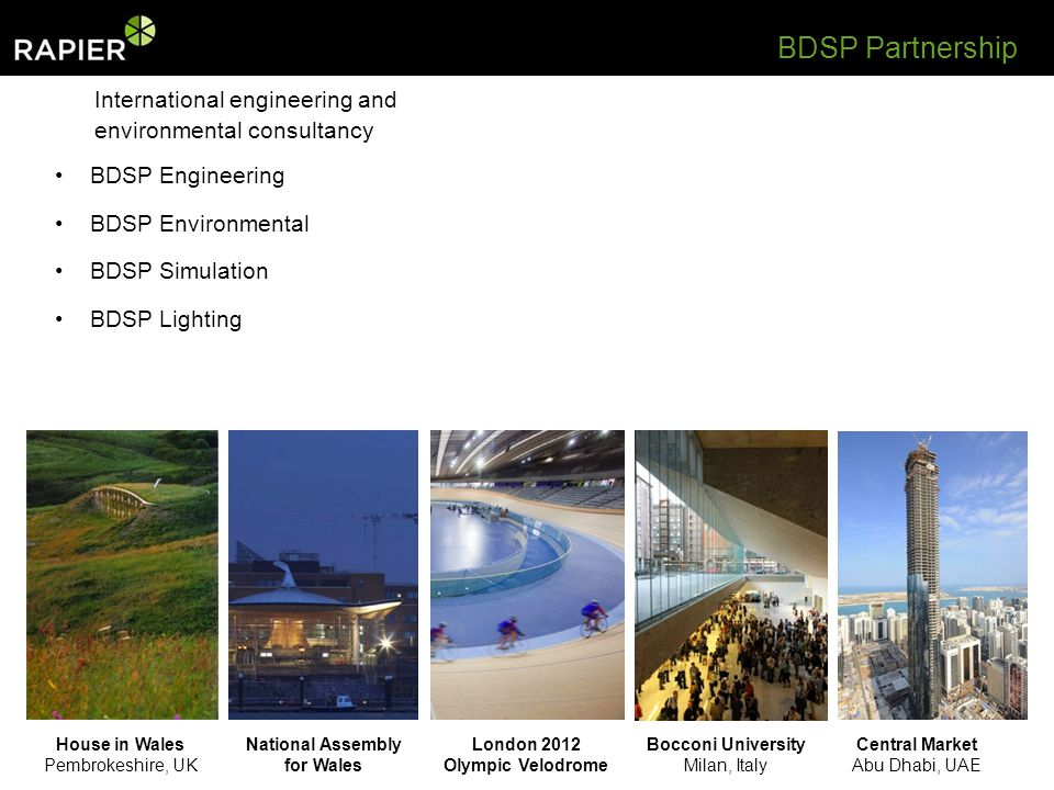 House in Wales Pembrokeshire, UK National Assembly for Wales London 2012 Olympic Velodrome Bocconi University Milan, Italy Central Market Abu Dhabi, UAE BDSP Partnership International engineering and environmental consultancy BDSP Engineering BDSP Environmental BDSP Simulation BDSP Lighting