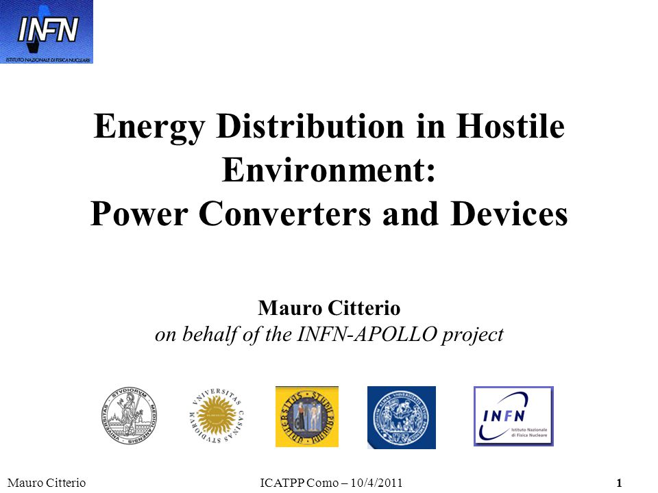 Mauro CitterioICATPP Como – 10/4/20111 Energy Distribution in Hostile Environment: Power Converters and Devices Mauro Citterio on behalf of the INFN-APOLLO project