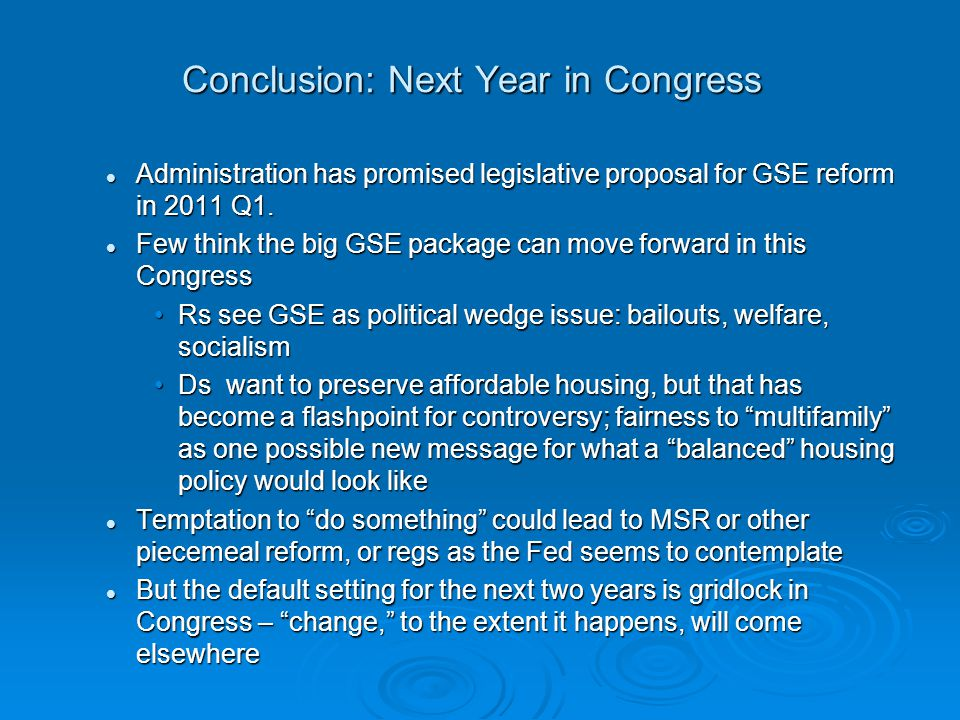 Conclusion: Next Year in Congress Administration has promised legislative proposal for GSE reform in 2011 Q1.