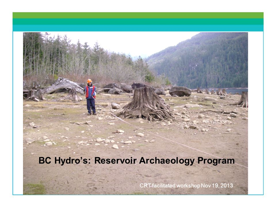 BC Hydros: Reservoir Archaeology Program CRT facilitated workshop Nov 19, 2013