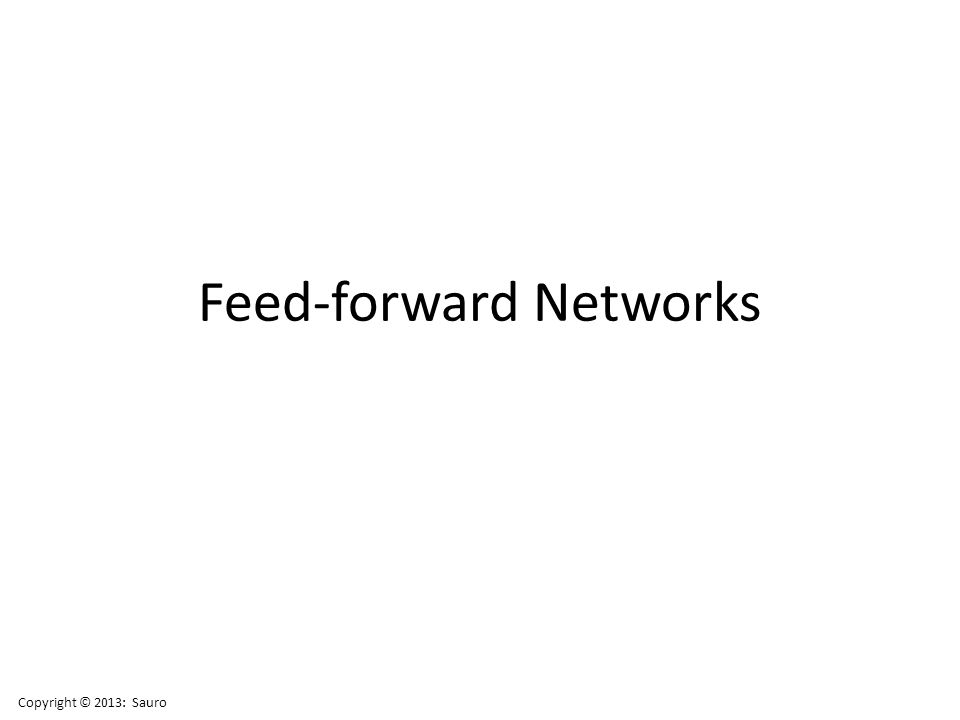Feed-forward Networks Copyright © 2013: Sauro