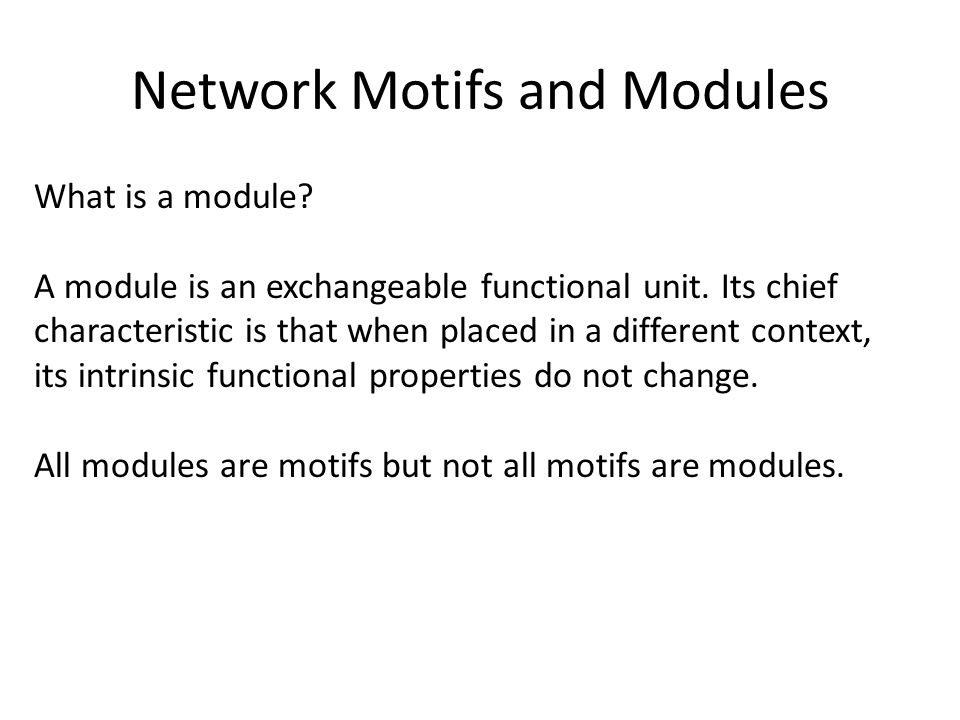 Network Motifs and Modules What is a module. A module is an exchangeable functional unit.