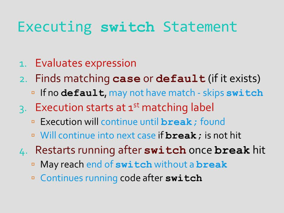 Executing switch Statement 1. Evaluates expression 2.