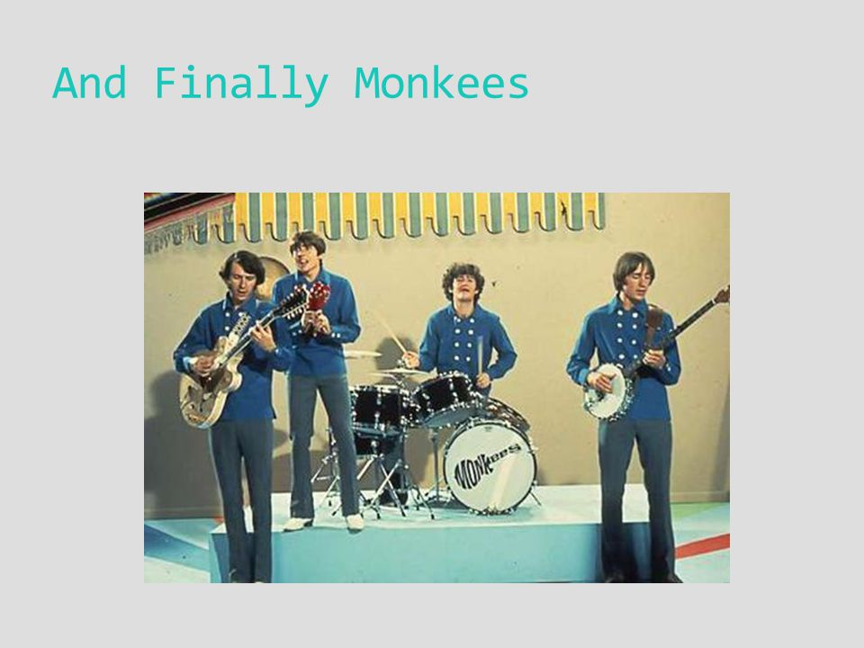 And Finally Monkees