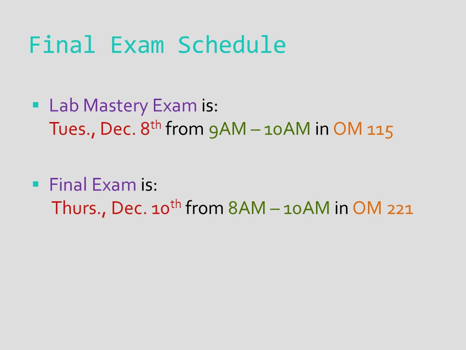 Final Exam Schedule Lab Mastery Exam is: Tues., Dec.
