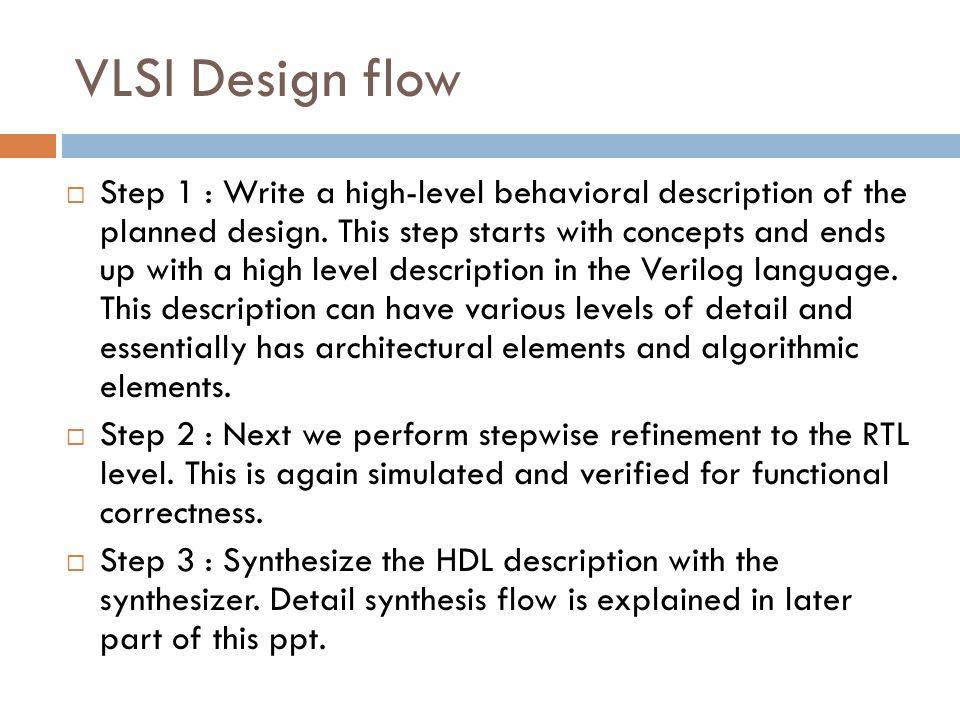 VLSI Design flow Step 1 : Write a high-level behavioral description of the planned design.