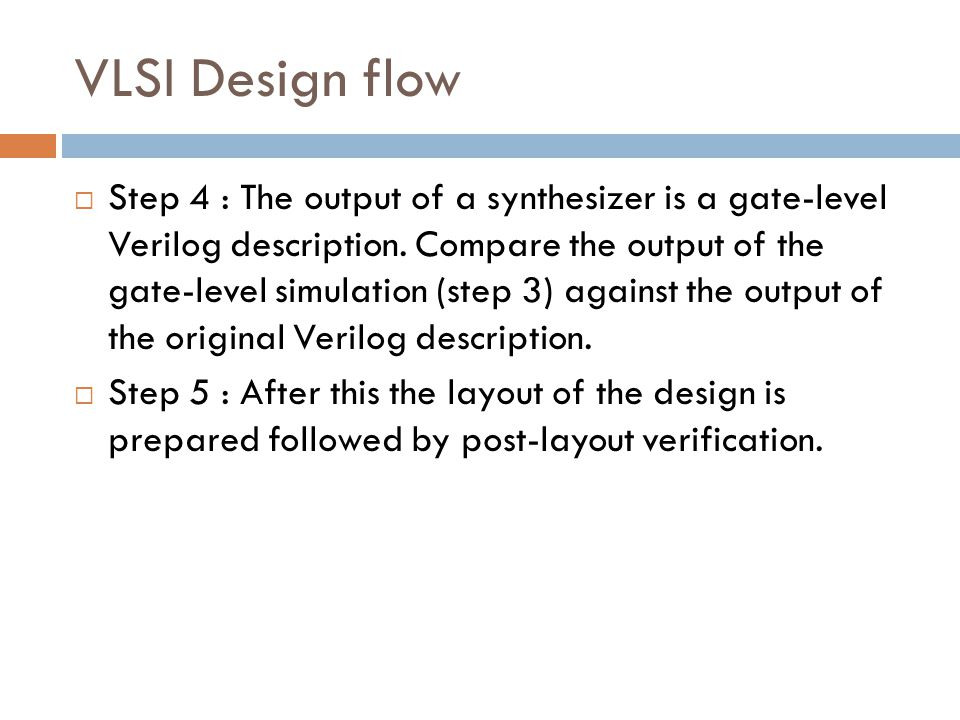 VLSI Design flow Step 4 : The output of a synthesizer is a gate-level Verilog description.