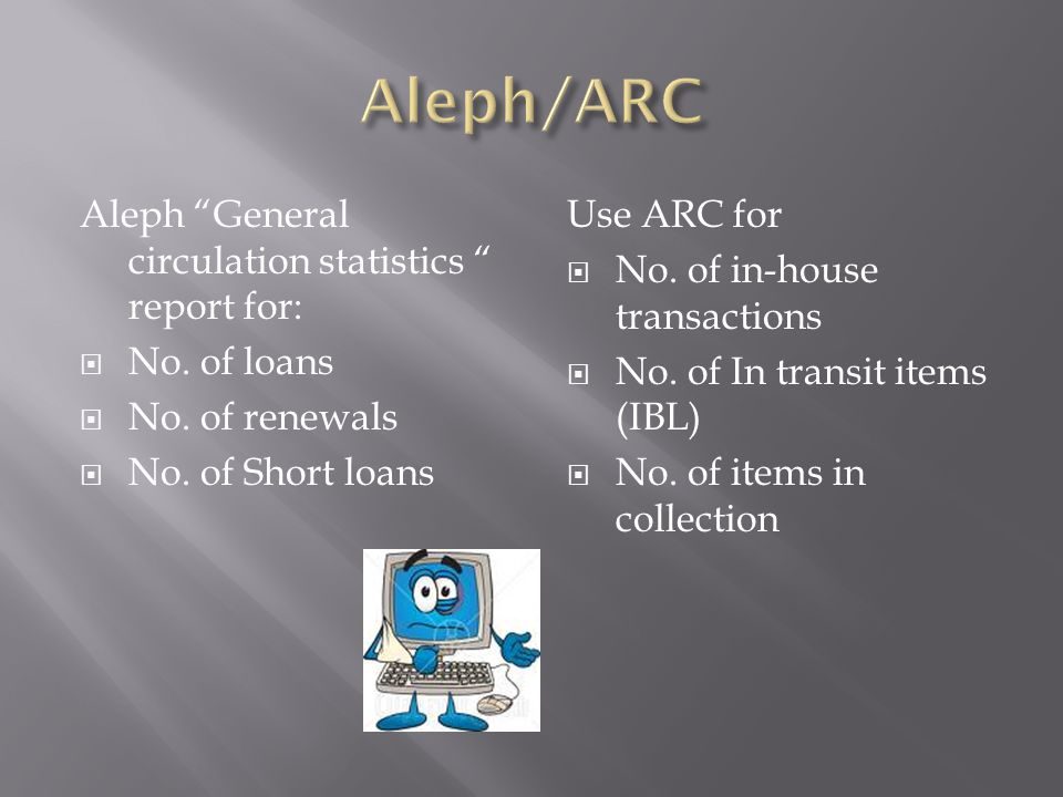 Aleph General circulation statistics report for: No. of loans No. of renewals No. of Short loans Use ARC for No. of in-house transactions No. of In tr