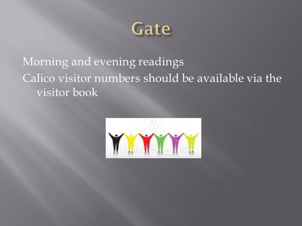 Morning and evening readings Calico visitor numbers should be available via the visitor book