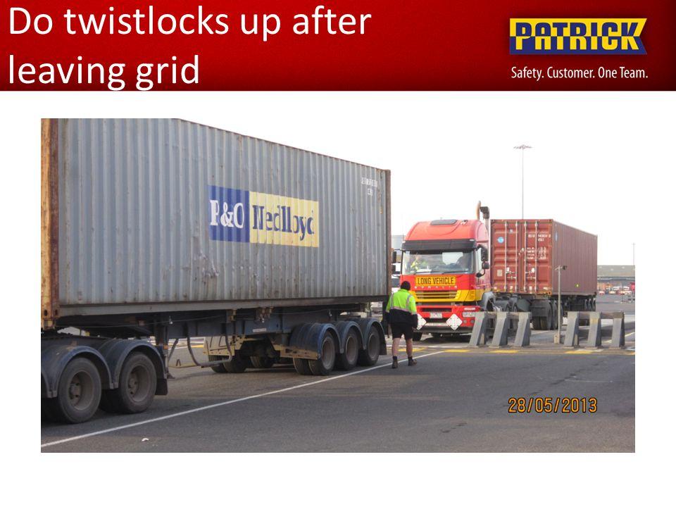 Do twistlocks up after leaving grid