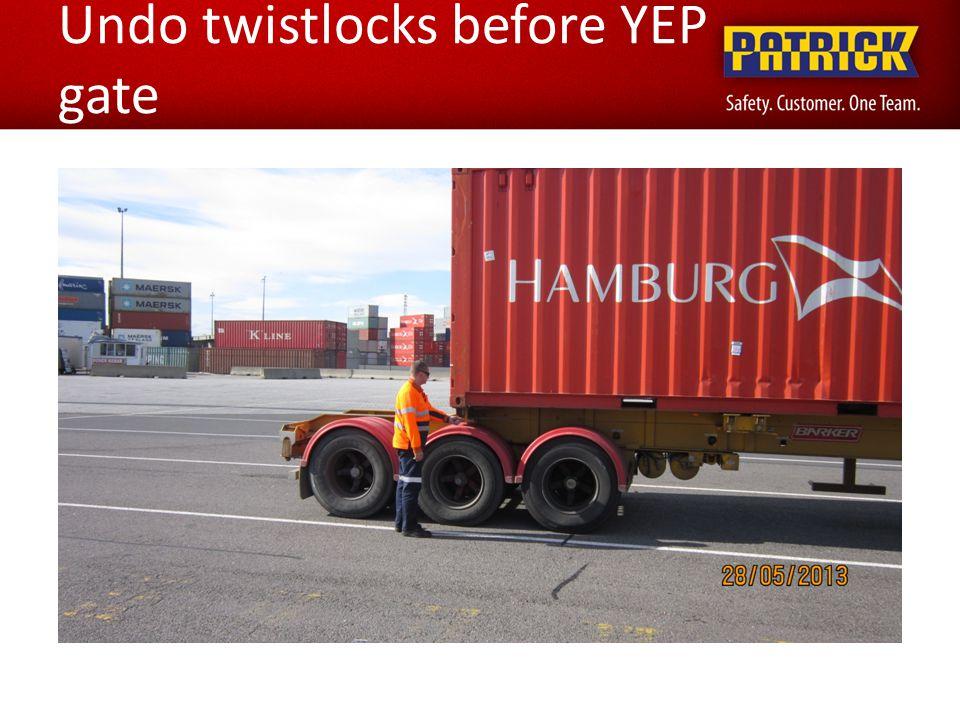 Undo twistlocks before YEP gate