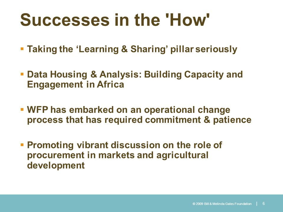 © 2009 Bill & Melinda Gates Foundation | Successes in the 'How' Taking the Learning & Sharing pillar seriously Data Housing & Analysis: Building Capac