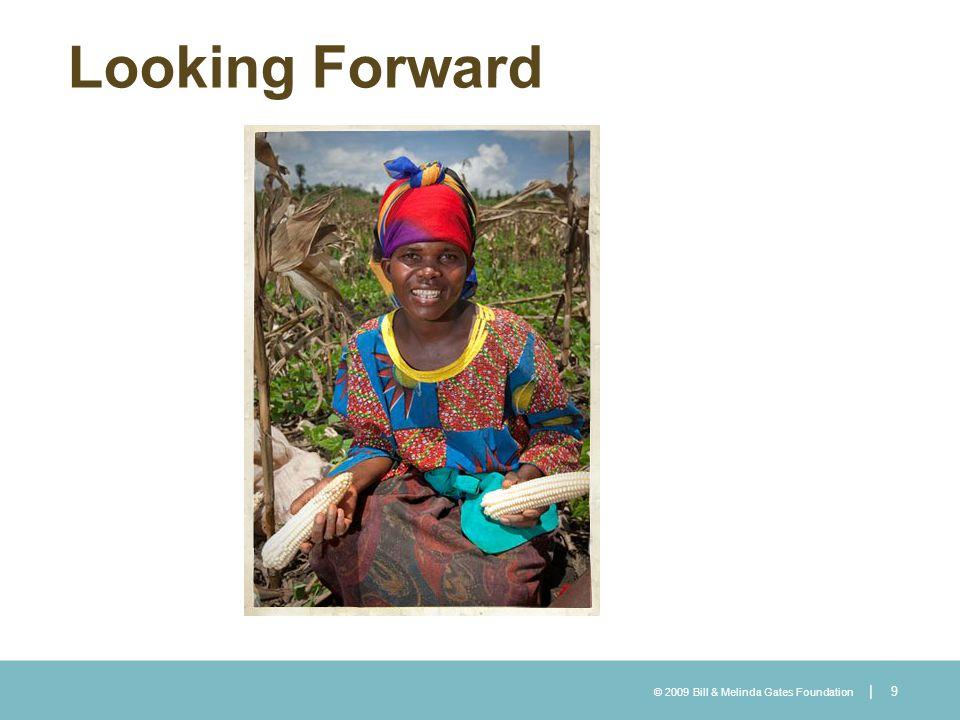 © 2009 Bill & Melinda Gates Foundation | Looking Forward 9
