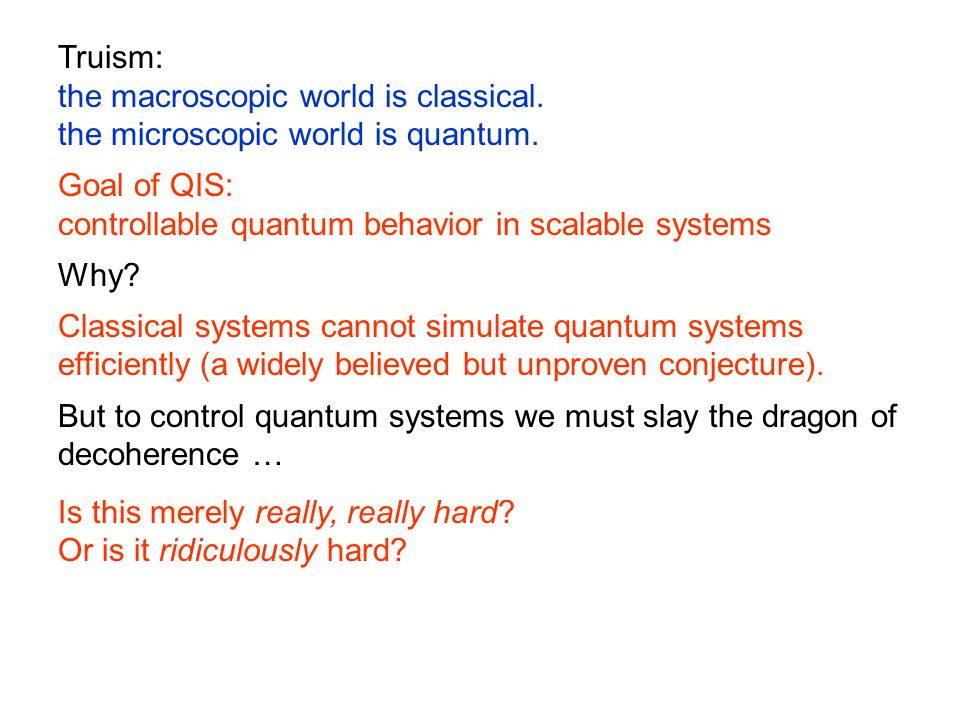 Truism: the macroscopic world is classical. the microscopic world is quantum.