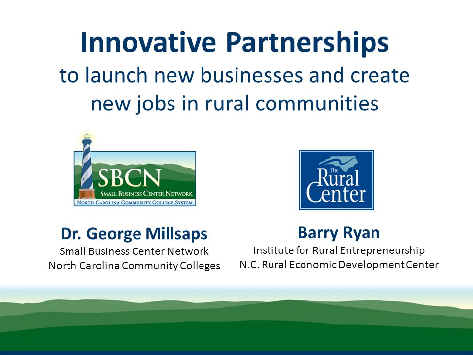 Innovative Partnerships to launch new businesses and create new jobs in rural communities Dr.