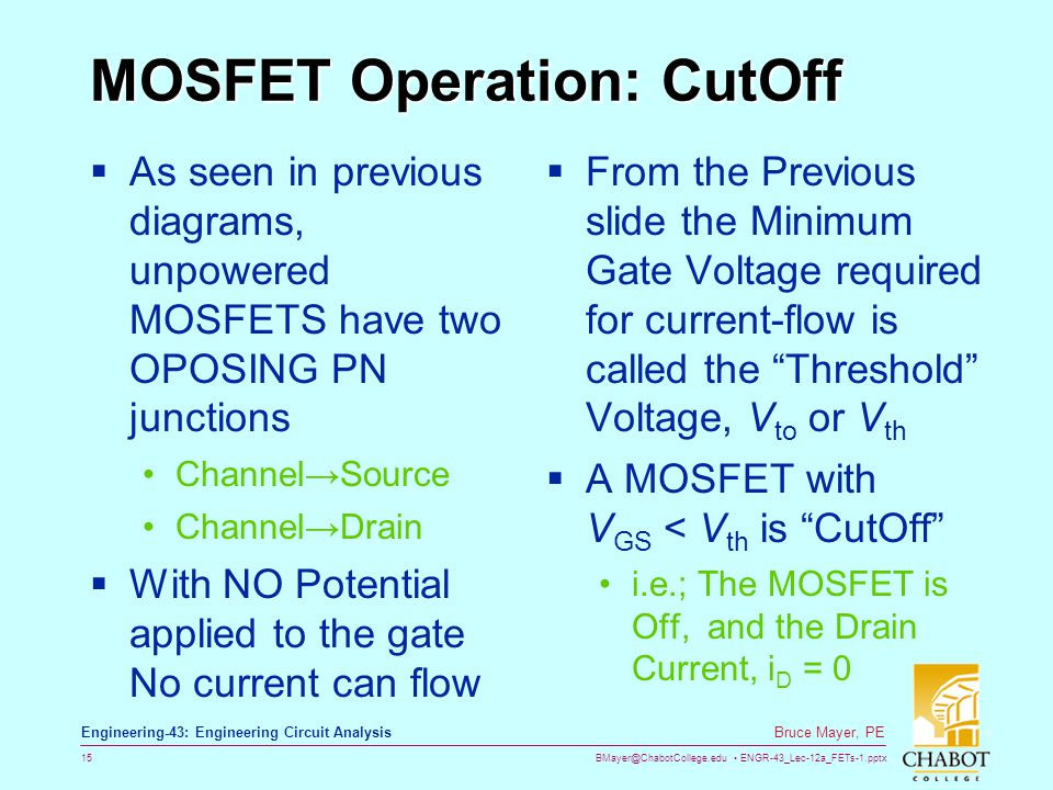 BMayer@ChabotCollege.edu ENGR-43_Lec-12a_FETs-1.pptx 15 Bruce Mayer, PE Engineering-43: Engineering Circuit Analysis MOSFET Operation: CutOff As seen
