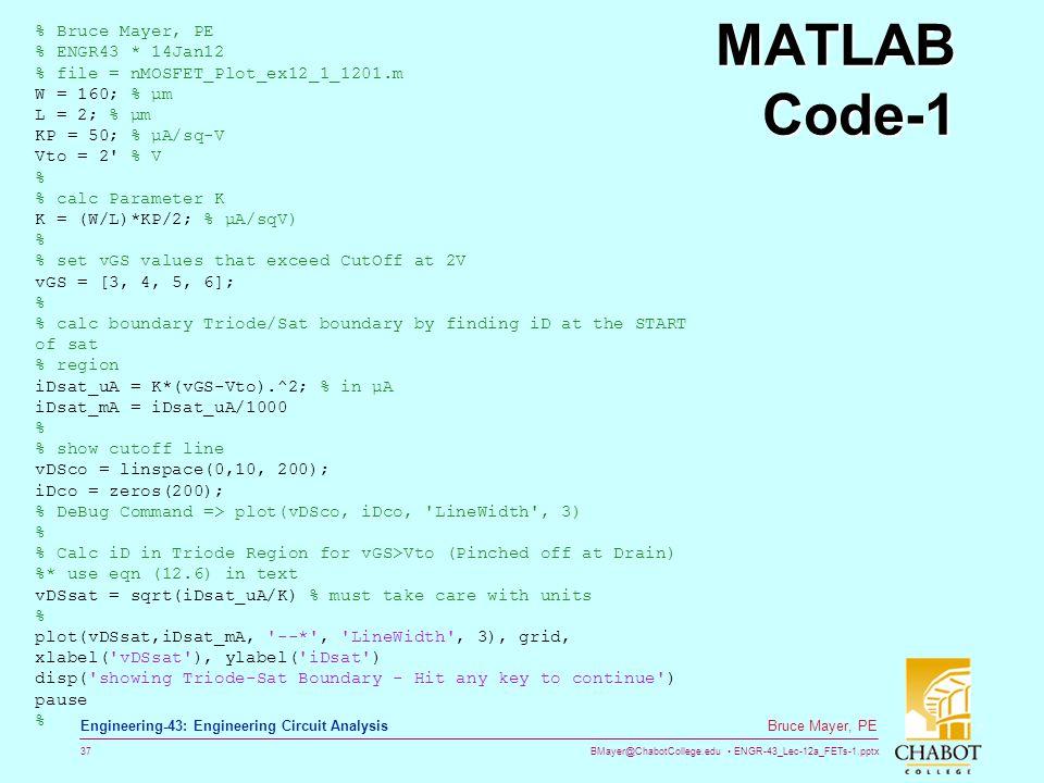 BMayer@ChabotCollege.edu ENGR-43_Lec-12a_FETs-1.pptx 37 Bruce Mayer, PE Engineering-43: Engineering Circuit Analysis MATLAB Code-1 % Bruce Mayer, PE %
