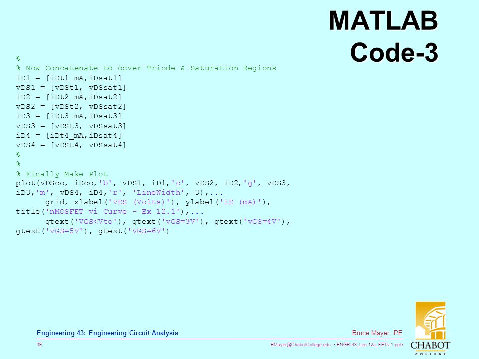 BMayer@ChabotCollege.edu ENGR-43_Lec-12a_FETs-1.pptx 39 Bruce Mayer, PE Engineering-43: Engineering Circuit Analysis MATLAB Code-3 % % Now Concatenate