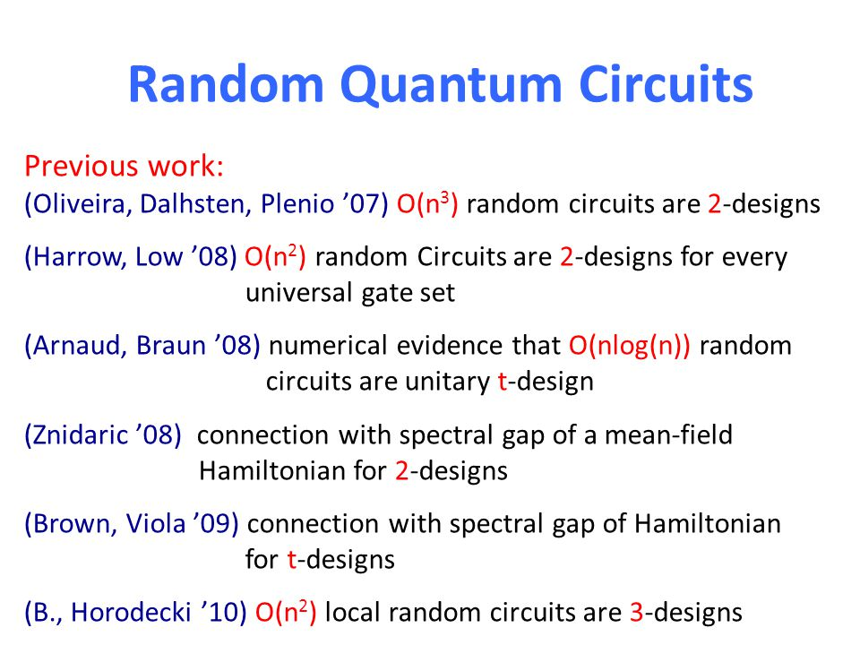 Random Quantum Circuits Previous work: (Oliveira, Dalhsten, Plenio 07) O(n 3 ) random circuits are 2-designs (Harrow, Low 08) O(n 2 ) random Circuits