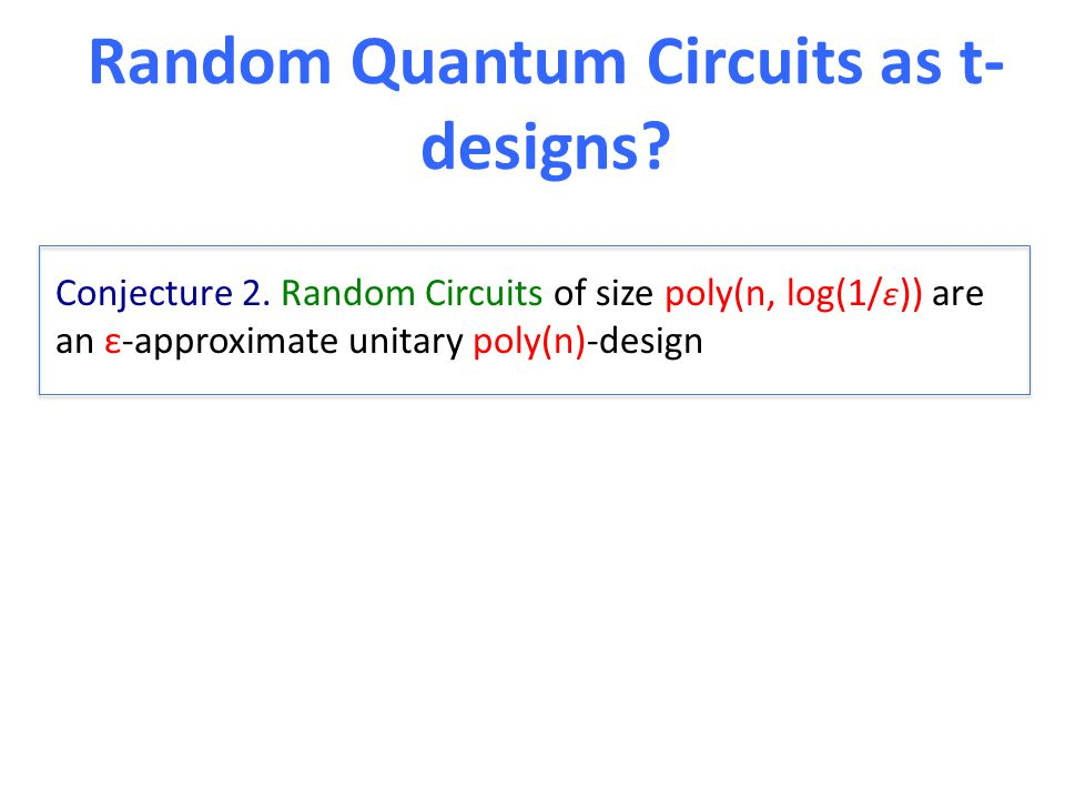 Random Quantum Circuits as t- designs. Conjecture 2.
