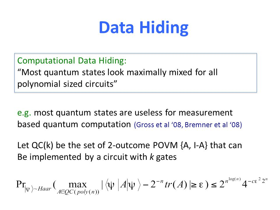 Data Hiding Computational Data Hiding: Most quantum states look maximally mixed for all polynomial sized circuits e.g.