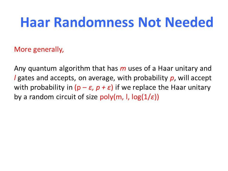 Haar Randomness Not Needed More generally, Any quantum algorithm that has m uses of a Haar unitary and l gates and accepts, on average, with probabili