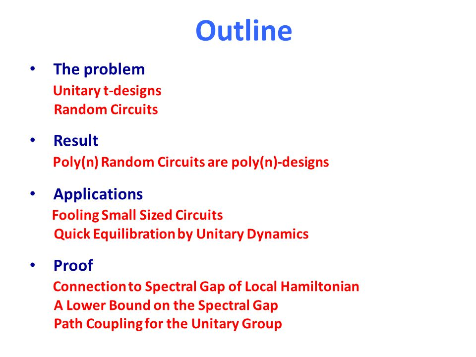 Outline The problem Unitary t-designs Random Circuits Result Poly(n) Random Circuits are poly(n)-designs Applications Fooling Small Sized Circuits Qui