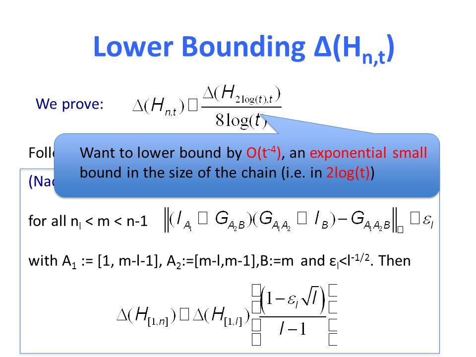 Lower Bounding Δ(H n,t ) We prove: Follows from structure of H n,t and (Nachtergaele 96) Suppose there exists l, n l, ε l such that for all n l < m < n-1 with A 1 := [1, m-l-1], A 2 :=[m-l,m-1],B:=m and ε l <l -1/2.