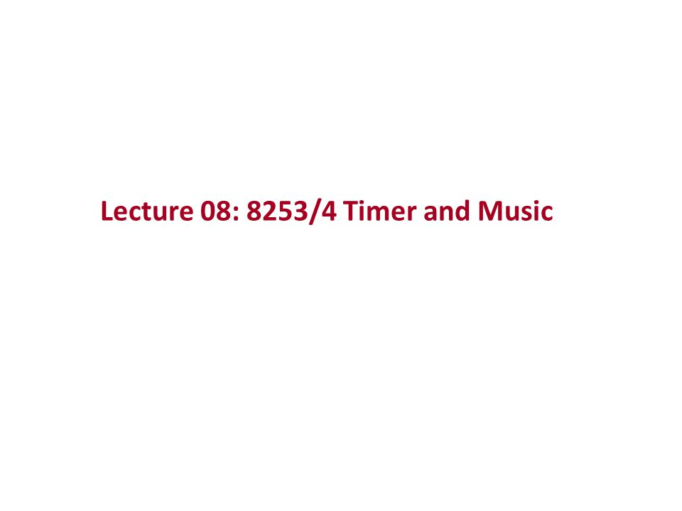 Lecture 08: 8253/4 Timer and Music