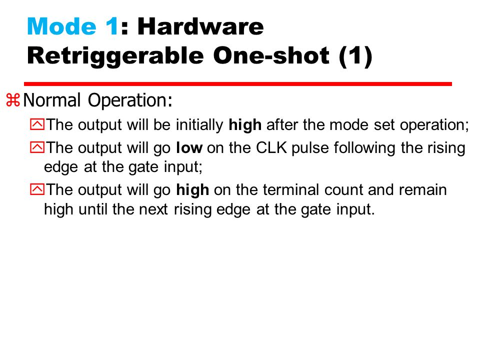 Mode 1: Hardware Retriggerable One-shot (1) zNormal Operation: The output will be initially high after the mode set operation; The output will go low