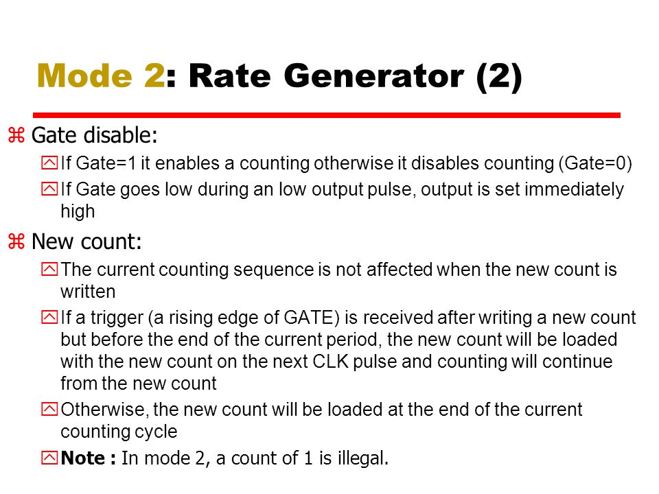 Mode 2: Rate Generator (2) zGate disable: If Gate=1 it enables a counting otherwise it disables counting (Gate=0) If Gate goes low during an low outpu