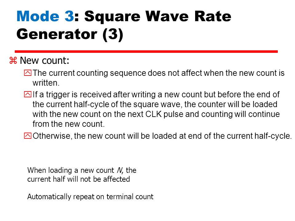 Mode 3: Square Wave Rate Generator (3) zNew count: The current counting sequence does not affect when the new count is written. If a trigger is receiv