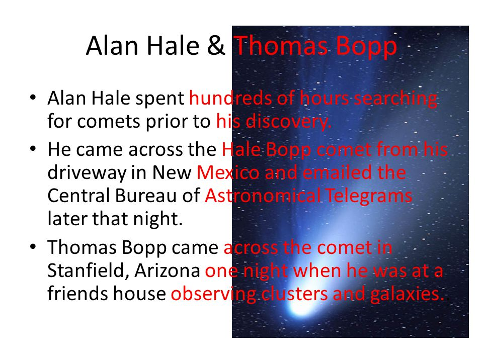 Alan Hale & Thomas Bopp Alan Hale spent hundreds of hours searching for comets prior to his discovery.