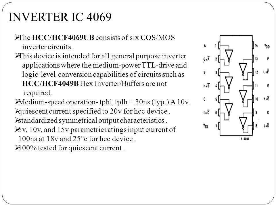 INVERTER IC 4069 The HCC/HCF4069UB consists of six COS/MOS inverter circuits.