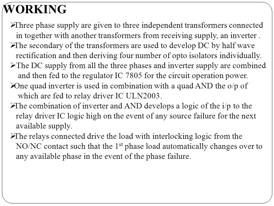 WORKING Three phase supply are given to three independent transformers connected in together with another transformers from receiving supply, an inverter.