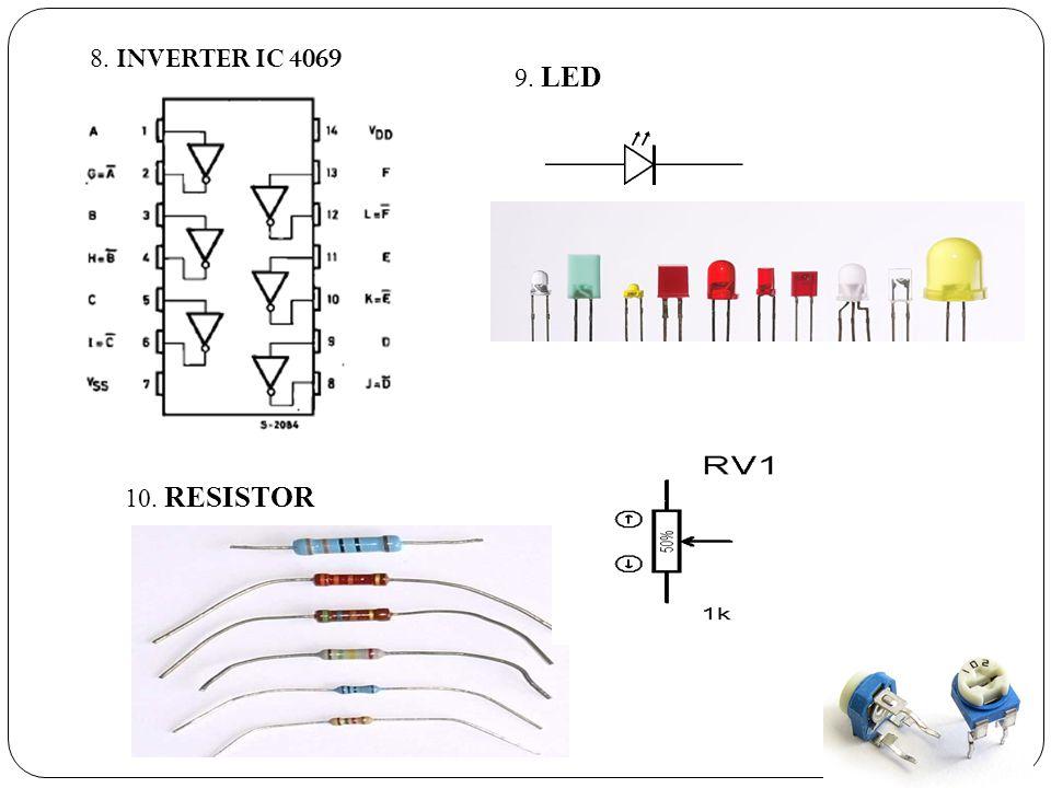 8. INVERTER IC 4069 9. LED 10. RESISTOR