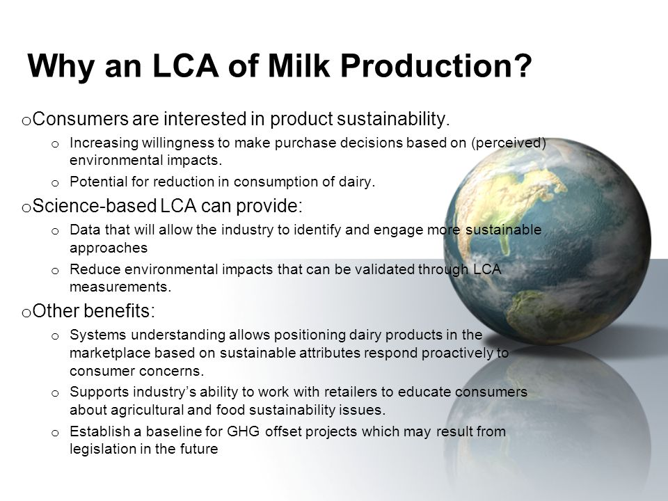 Why an LCA of Milk Production. o Consumers are interested in product sustainability.
