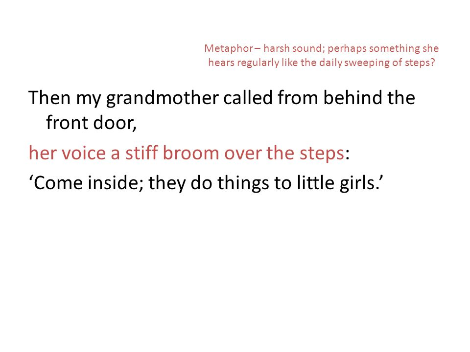 Then my grandmother called from behind the front door, her voice a stiff broom over the steps: Come inside; they do things to little girls.